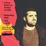 Critical Sound No. 30   Rinse FM   Foreign Concept   06.04.16