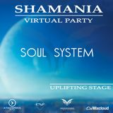 Soul System - SHAMANIA VIRTUAL PARTY  ( #UPLIFTING  stage )