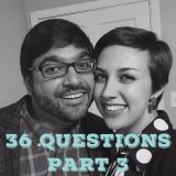 36 Questions, Part Three (A Modern Love Experiment)