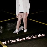 94.7 The Wave: We Out Here