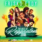 Dj Frisko Eddy - The Best of Reggaeton 2018 ( Mixtape )