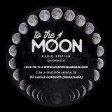 Nº-28 TO THE MOON 91.3 LOCAFM VALLADOLID_SPECIAL SELECCTION by LUCIUS LOKOVICH (CARACAS-VENEZUELA)