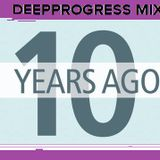 10 YEARS AGO  @ NOW  BLOW MIX by DEEPPROGRESS