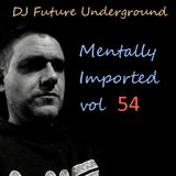 DJ Future Underground - Mentally Imported vol 54