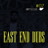 SlimCast #07 // East End Dubs