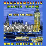 Reggaemylitis Radio Show, Vibes FM, 09 June 2017
