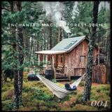 Enchanted Magical Forest  - 004 - RadioActive Sessions