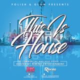 Polish and Glow Presents This is House Mixed Live by Rewind Entertainment