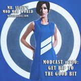 Modcast #330: Get Hip To The Good Bit