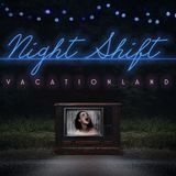 Vacationland - Night Shift