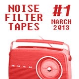 Noise Filter Tapes #1 - MARCH 2013
