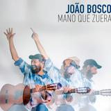 Mano Que Zuera, o novo rebento sonoro de João Bosco