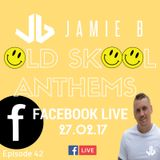 Jamie B's Live Old Skool Anthems On Facebook Live 27.02.17