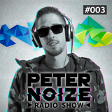 Peter Noize Radio Show #003