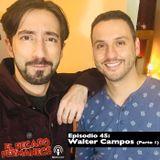 Episodio 45 - Walter Campos (Parte 1)