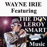 WAYNE IRIE FEATURING THE DON LEROY SMART.
