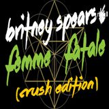 Britney Spears - Femme Fatale (Crush Edition)