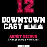 DOWNTOWNCAST 12 - AHMET MECNUN (LA PERA RECORDS - NO EXCUSE)