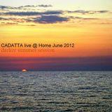 cadatta live @ home june 2012 - darker summer session