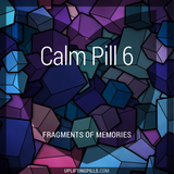 Calm Pill 6 - Fragments of Memories (First Half)