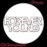 FOREVER YOUNG ( STARJAY ) - HOSTED BY DJ GOTWATUNEED