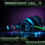 PrimeCast, Vol. 7 // Techno!? No... #TechYES!!