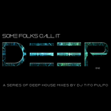 """Some folks call it deep"" - A new deep house selection series from Tito Pulpo"
