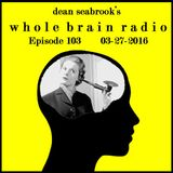 Whole Brain Radio, Episode 103 - 03-27-2016