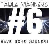 #6 Have Some Manners
