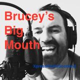 Brucey's Big Mouth 14th Sept