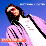 Electrosoul System - Rocket Ride Mix 5 (DubRave Edition)