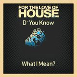 For The Love of House 2019 - Part 25   D´you Know What I Mean ?