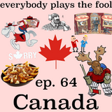 Everybody Plays the Fool, Ep 64: Canada