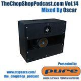Oscar presents The Chop Shop Podcast Vol.14