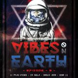 VIBES ON EARTH #EPI-3