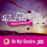 Oh My! Gondra Friday Night Uptempo Set - Ambient Camping 47 : Paint The Sky