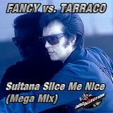 FANCY  vs. TARRACO - Sultana Slice Me Nice  (Mega Mix)