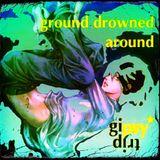 ground drowned around