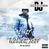 IS IT WINTER YET MIX UP EDITION ... BY DJ ZEEKS CHOW