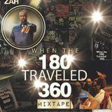 "DJ Zah presents the ""When the 180 Traveled 360"" Mixtape"