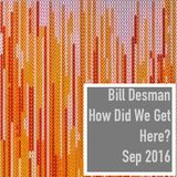 How Did We Get Here? - Monthly Podcast - September 2016
