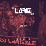 The LarizMix - June 2018: Hip Hop   Afro   RnB [Full Mix]