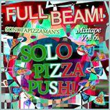 FULL BEAM! Mixape Vol 6. Sonofapizzaman's Solo Pizza Push!