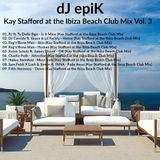 dJ epiK - Kay Stafford at the Ibiza Beach Club Mix Vol. 3