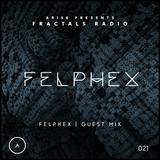Arise Presents | Fractals Radio - Episode | 21 | (Felphex Guest Mix)