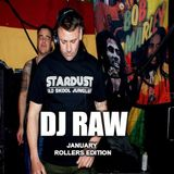 DJ RAW...   JANUARY ROLLERS EDITION...