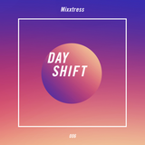 Day Shift 006 - DJ Mixxtress