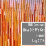 How Did We Get Here? - Monthly Podcast - August 2016