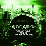 Turn Off Your Mind #2 (Summer Hs Set 2015 Presented by Audioattack)