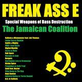 Freak Ass E: Special Weapons of Bass Destruction - The Jamaican Coalition